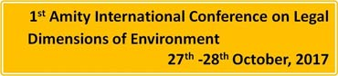 1st Amity International Conference on Legal Dimensions of Environment